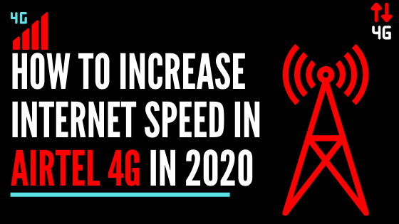 How to Increase Internet Speed in Airtel 4g in 2020